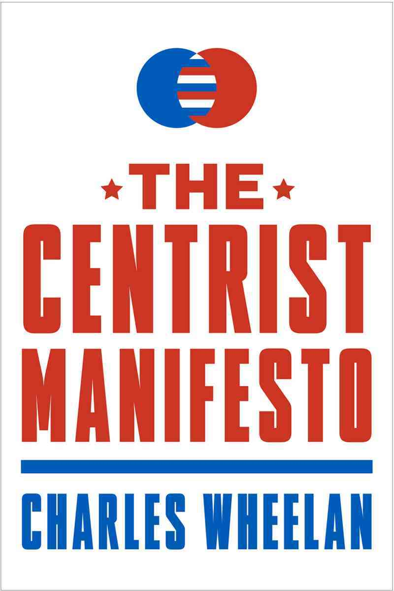 The Centrist Manifesto By Wheelan, Charles